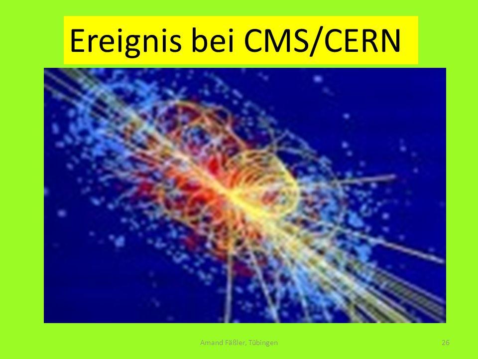 Ereignis bei CMS/CERN Amand Fäßler, Tübingen