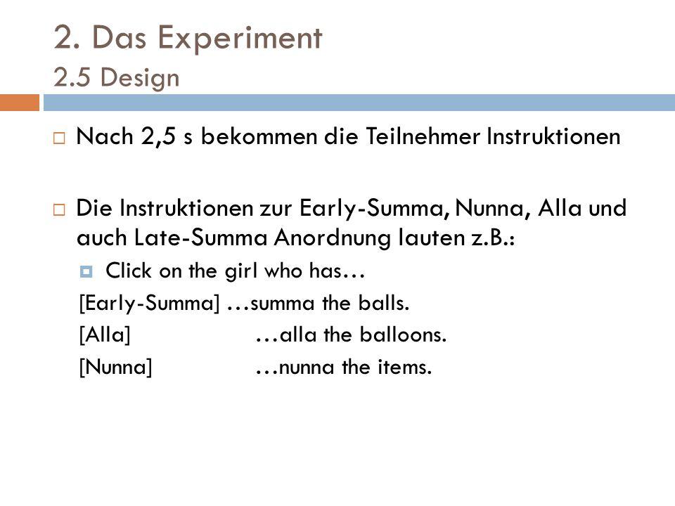 2. Das Experiment 2.5 Design Nach 2,5 s bekommen die Teilnehmer Instruktionen.