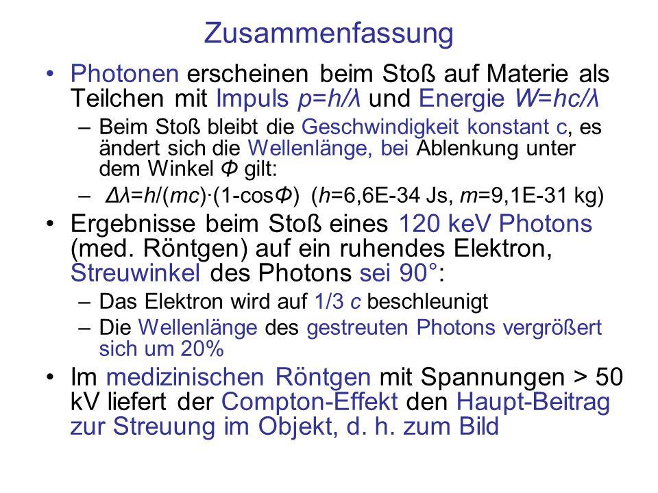 Zusammenfassung Photonen erscheinen beim Stoß auf Materie als Teilchen mit Impuls p=h/λ und Energie W=hc/λ.