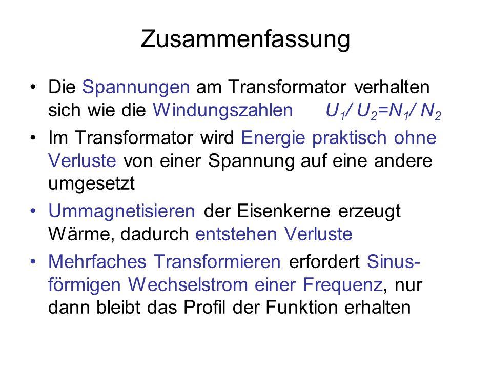 Zusammenfassung Die Spannungen am Transformator verhalten sich wie die Windungszahlen U1/ U2=N1/ N2.