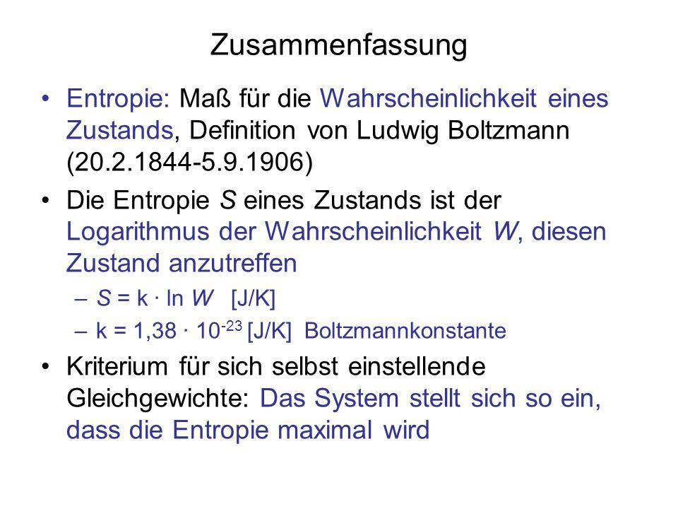 Zusammenfassung Entropie: Maß für die Wahrscheinlichkeit eines Zustands, Definition von Ludwig Boltzmann (20.2.1844-5.9.1906)