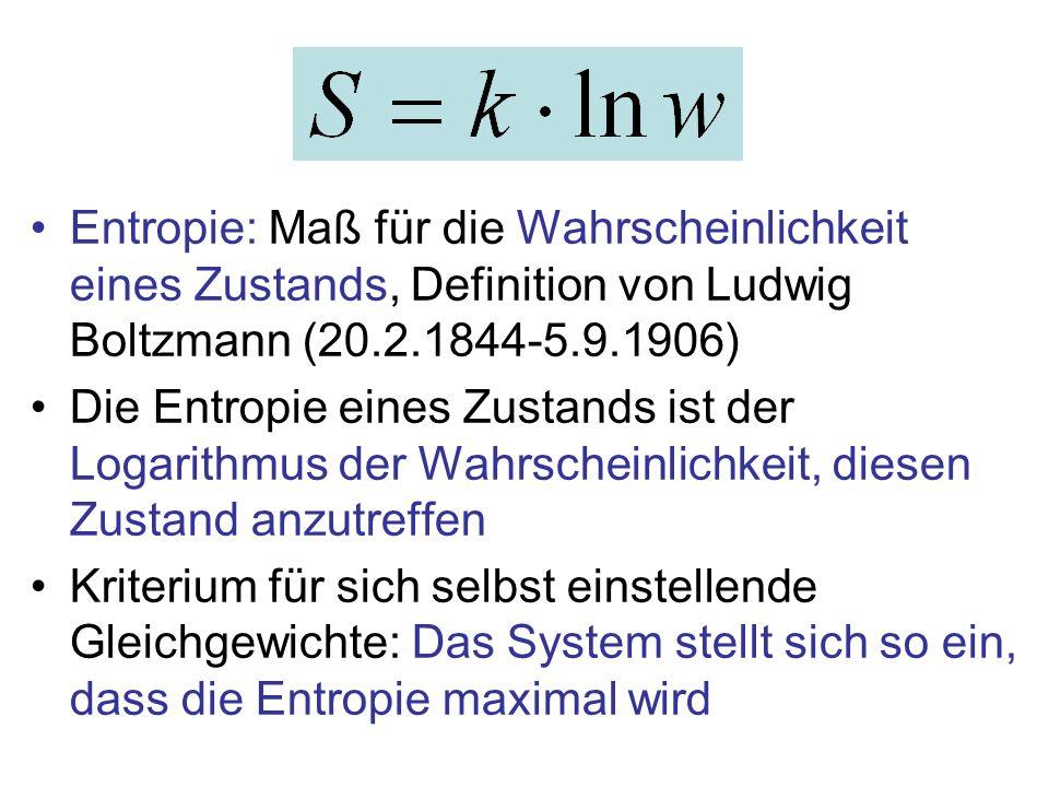 Entropie: Maß für die Wahrscheinlichkeit eines Zustands, Definition von Ludwig Boltzmann (20.2.1844-5.9.1906)