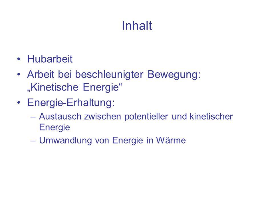 """Inhalt Hubarbeit. Arbeit bei beschleunigter Bewegung: """"Kinetische Energie Energie-Erhaltung:"""