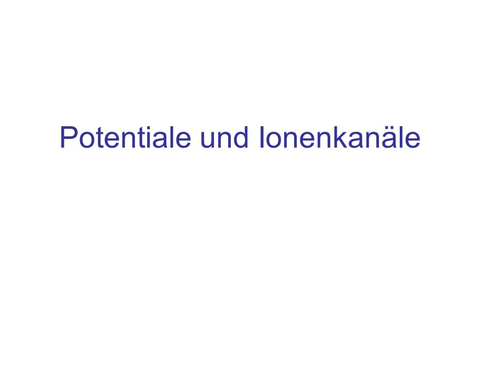 Potentiale und Ionenkanäle