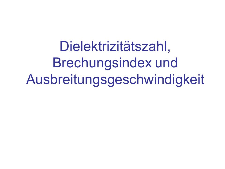 Dielektrizitätszahl, Brechungsindex und Ausbreitungsgeschwindigkeit
