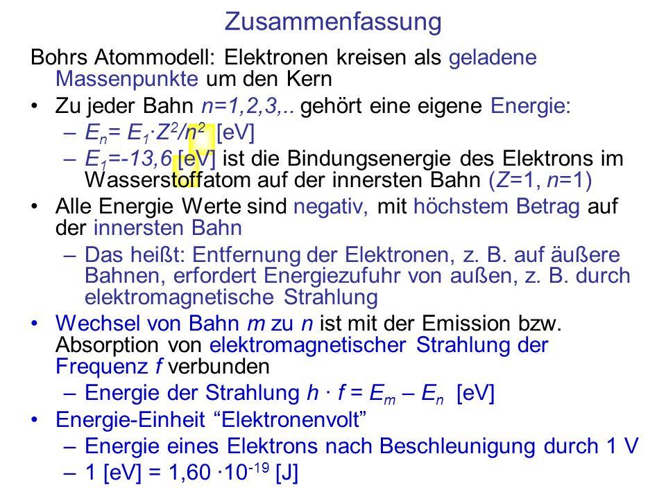 Zusammenfassung Bohrs Atommodell: Elektronen kreisen als geladene Massenpunkte um den Kern. Zu jeder Bahn n=1,2,3,.. gehört eine eigene Energie: