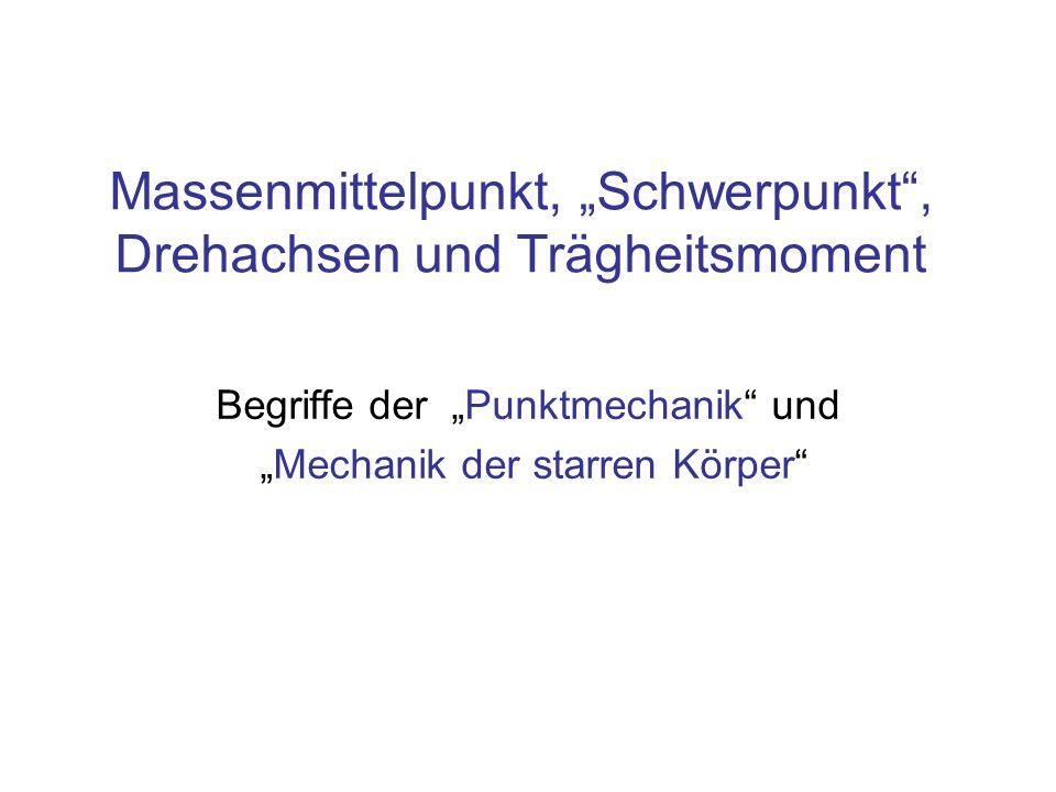 """Massenmittelpunkt, """"Schwerpunkt , Drehachsen und Trägheitsmoment"""