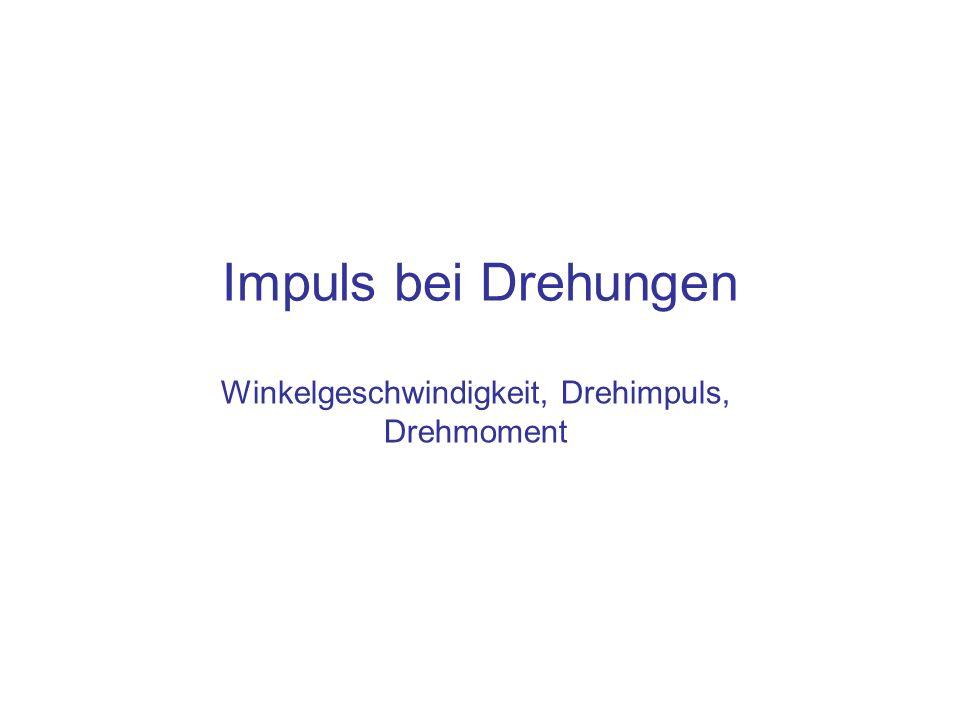 Winkelgeschwindigkeit, Drehimpuls, Drehmoment