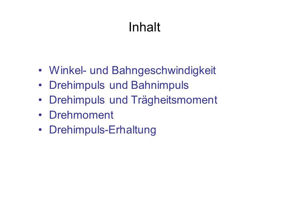 Inhalt Winkel- und Bahngeschwindigkeit Drehimpuls und Bahnimpuls