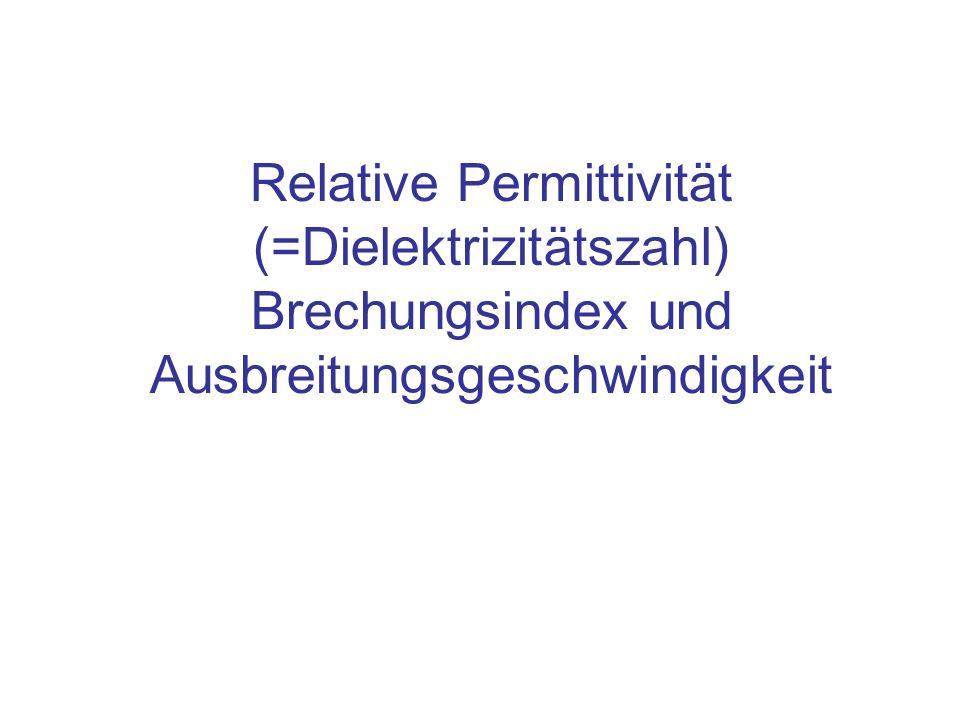 Relative Permittivität (=Dielektrizitätszahl) Brechungsindex und Ausbreitungsgeschwindigkeit
