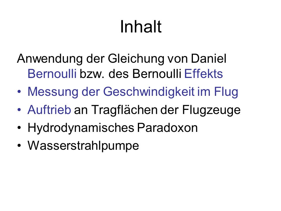 Inhalt Anwendung der Gleichung von Daniel Bernoulli bzw. des Bernoulli Effekts. Messung der Geschwindigkeit im Flug.