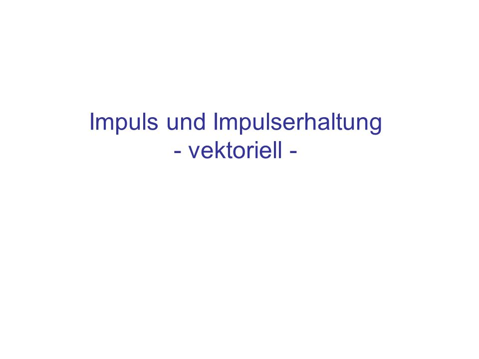 Impuls und Impulserhaltung - vektoriell -