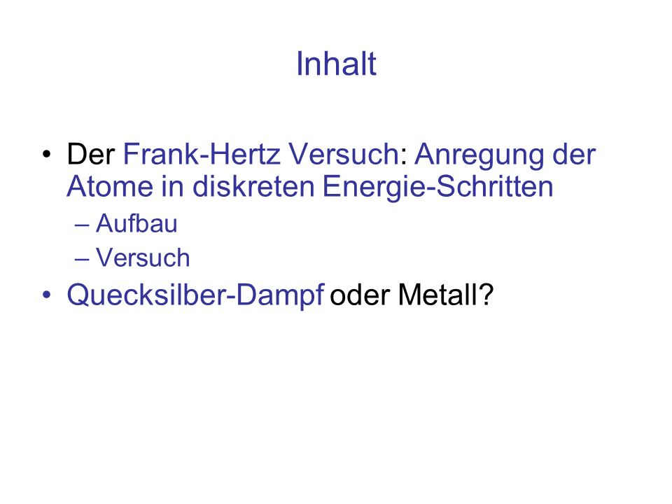 Inhalt Der Frank-Hertz Versuch: Anregung der Atome in diskreten Energie-Schritten. Aufbau. Versuch.
