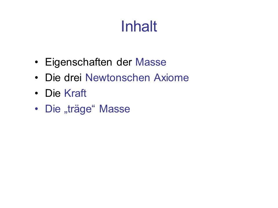 Inhalt Eigenschaften der Masse Die drei Newtonschen Axiome Die Kraft