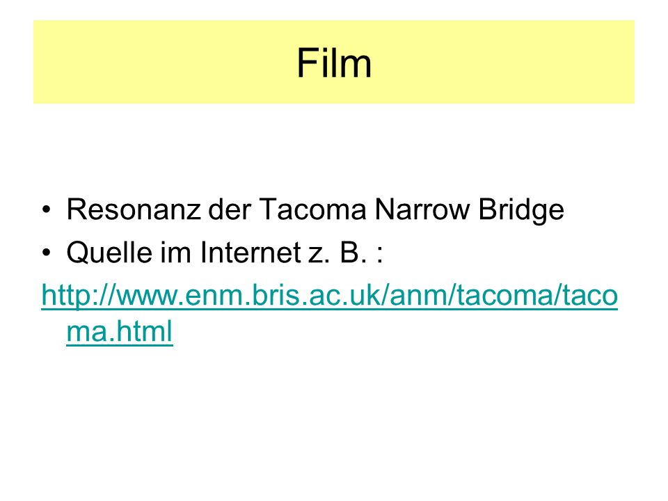 Film Resonanz der Tacoma Narrow Bridge Quelle im Internet z. B. :