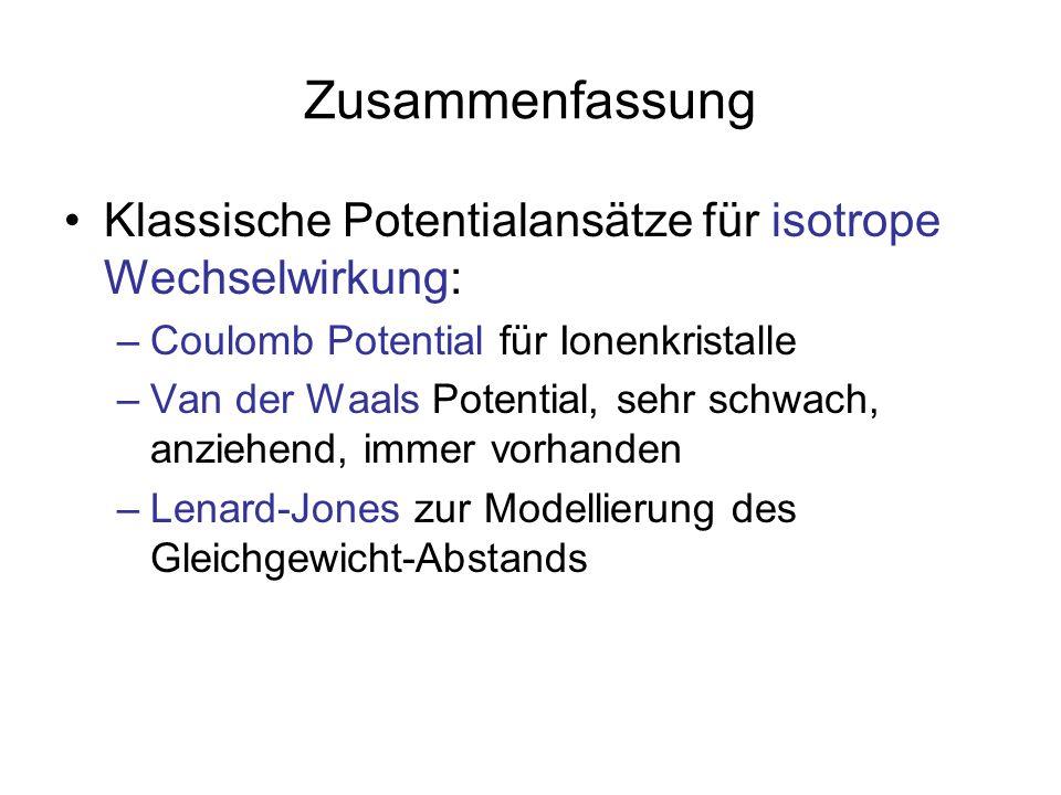 ZusammenfassungKlassische Potentialansätze für isotrope Wechselwirkung: Coulomb Potential für Ionenkristalle.