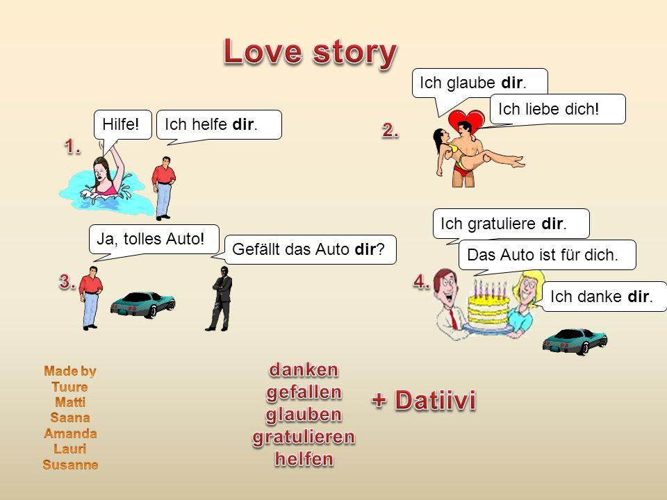 Love story + Datiivi 2. 1. 3. 4. danken gefallen glauben gratulieren