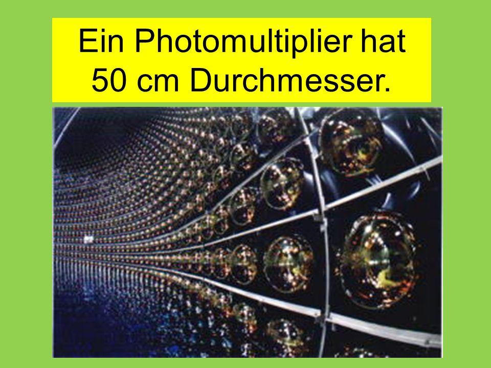 Ein Photomultiplier hat 50 cm Durchmesser.