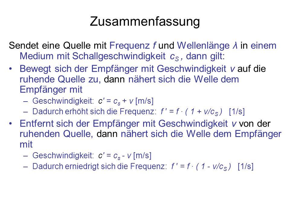Zusammenfassung Sendet eine Quelle mit Frequenz f und Wellenlänge λ in einem Medium mit Schallgeschwindigkeit cS , dann gilt: