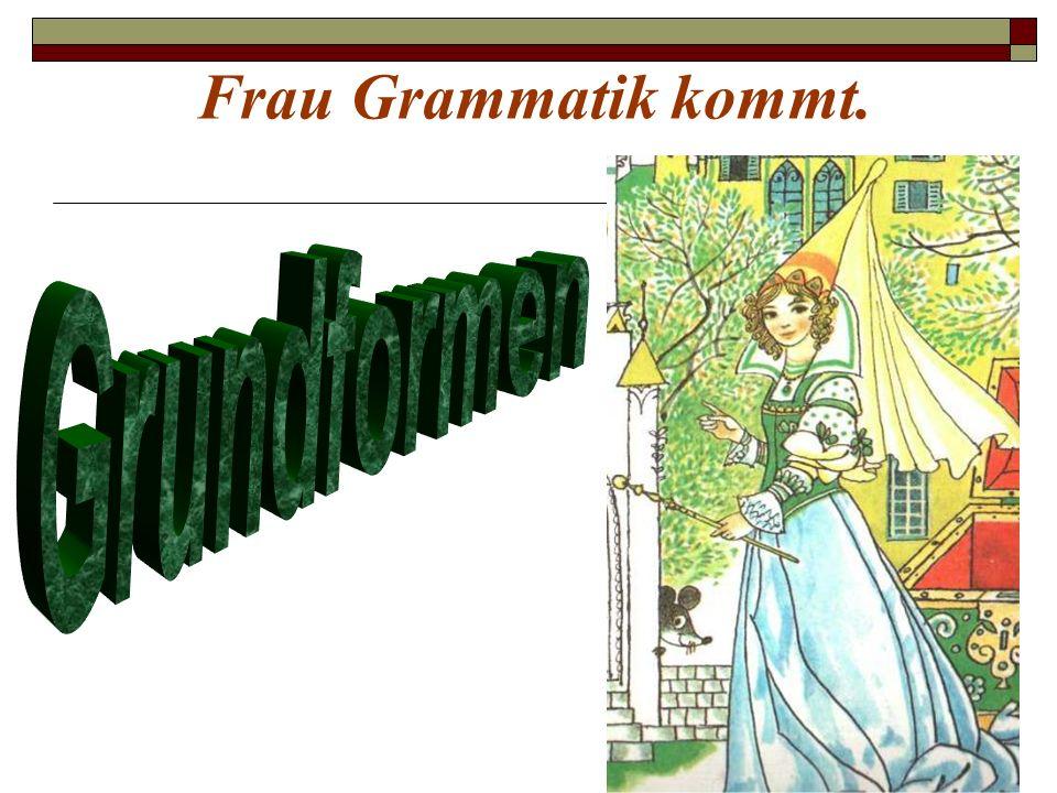 Frau Grammatik kommt. Grundformen