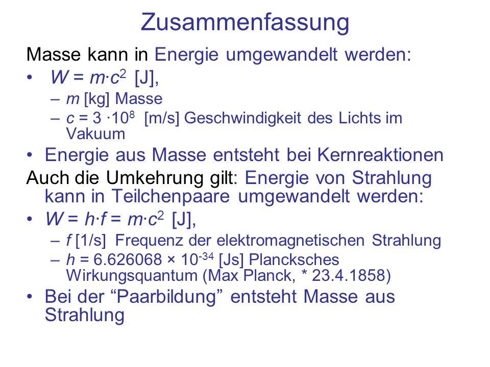 Zusammenfassung Masse kann in Energie umgewandelt werden: