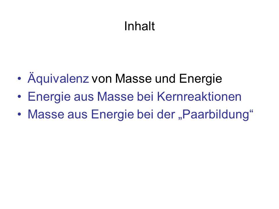 Inhalt Äquivalenz von Masse und Energie. Energie aus Masse bei Kernreaktionen.