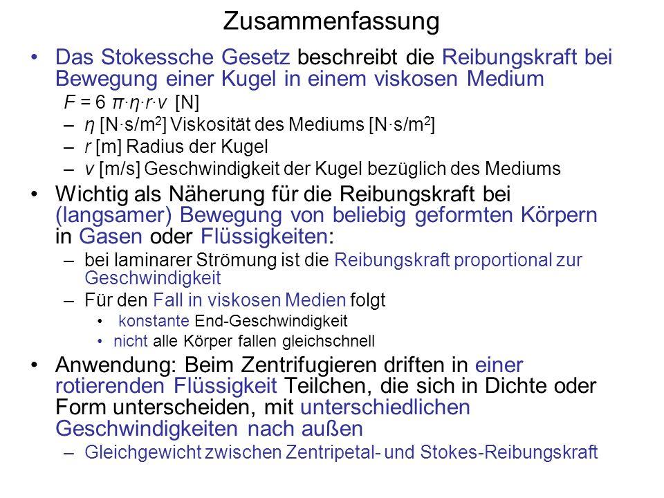 Zusammenfassung Das Stokessche Gesetz beschreibt die Reibungskraft bei Bewegung einer Kugel in einem viskosen Medium.