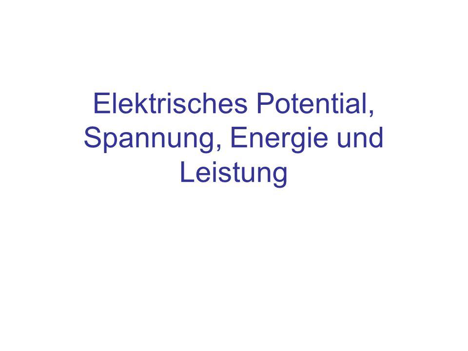 Elektrisches Potential, Spannung, Energie und Leistung