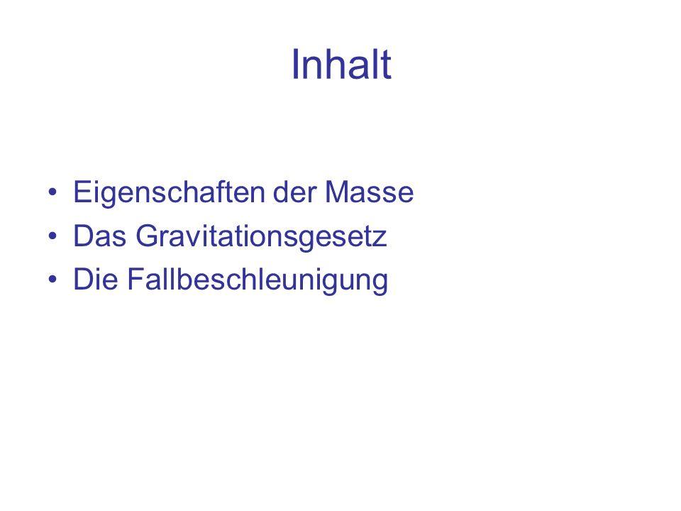 Inhalt Eigenschaften der Masse Das Gravitationsgesetz