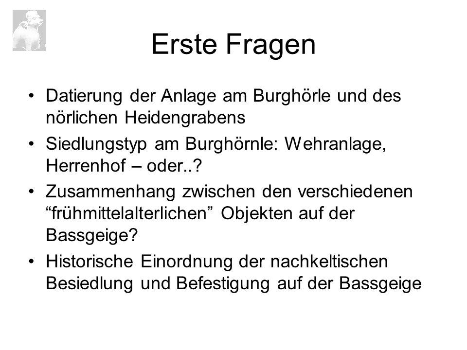 Erste Fragen Datierung der Anlage am Burghörle und des nörlichen Heidengrabens. Siedlungstyp am Burghörnle: Wehranlage, Herrenhof – oder..