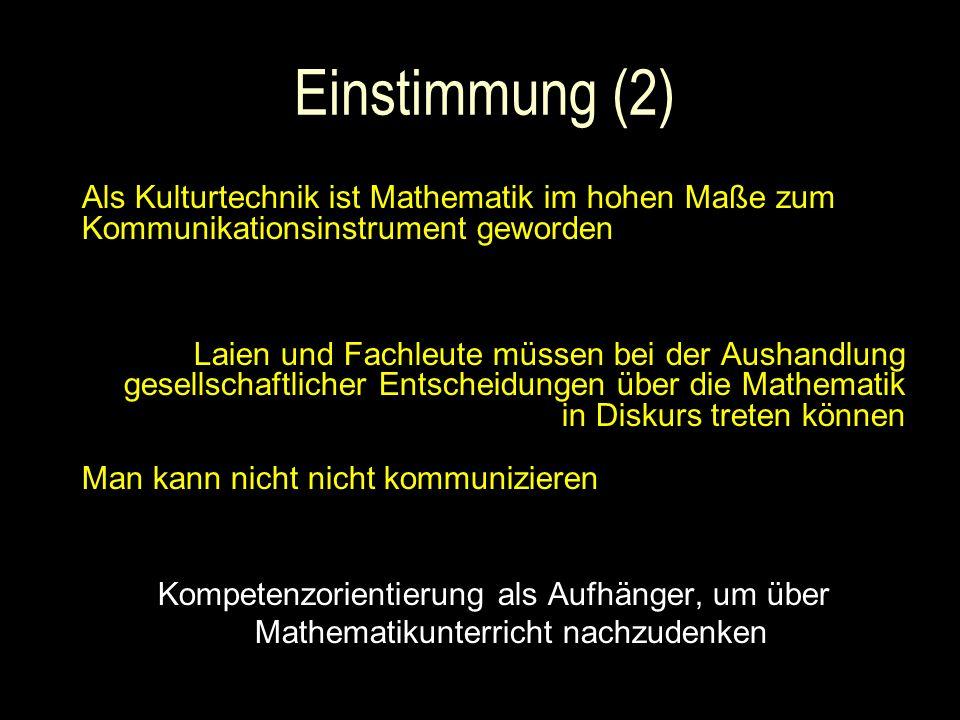 Einstimmung (2) Als Kulturtechnik ist Mathematik im hohen Maße zum Kommunikationsinstrument geworden.