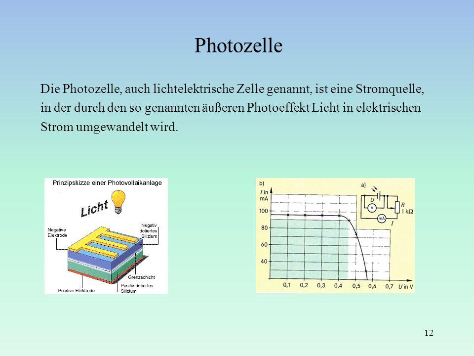 Photozelle Die Photozelle, auch lichtelektrische Zelle genannt, ist eine Stromquelle,