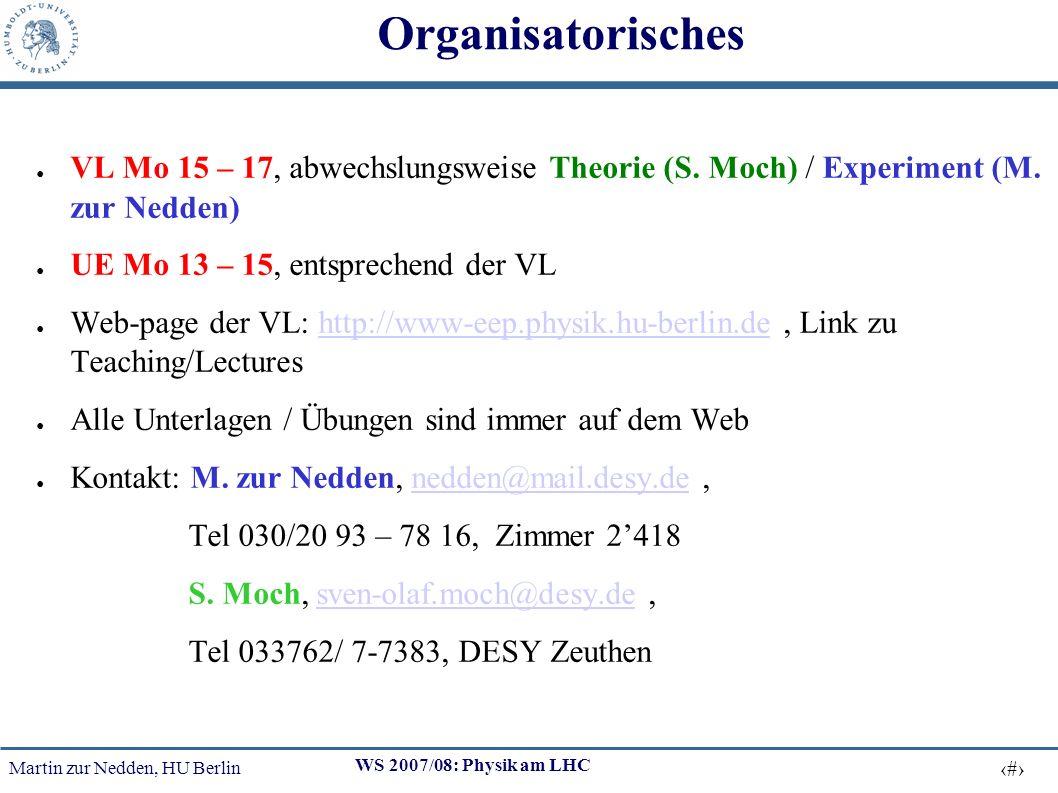 Organisatorisches VL Mo 15 – 17, abwechslungsweise Theorie (S. Moch) / Experiment (M. zur Nedden) UE Mo 13 – 15, entsprechend der VL.
