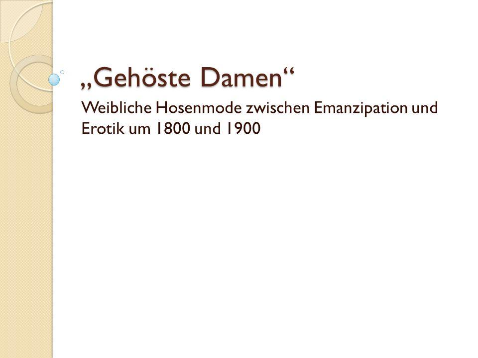 Weibliche Hosenmode zwischen Emanzipation und Erotik um 1800 und 1900