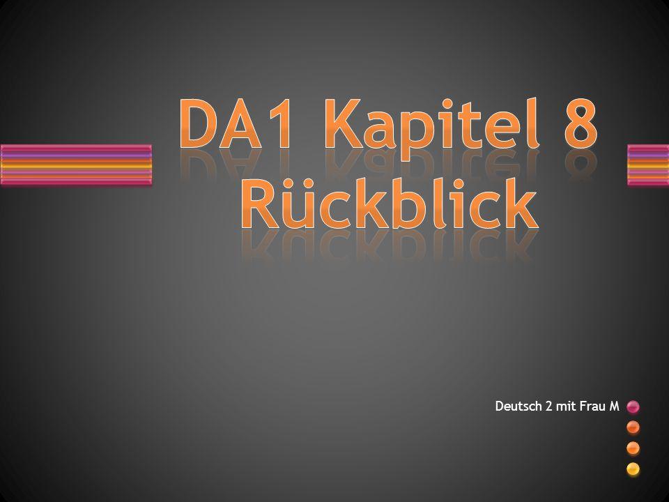 DA1 Kapitel 8 Rückblick Deutsch 2 mit Frau M