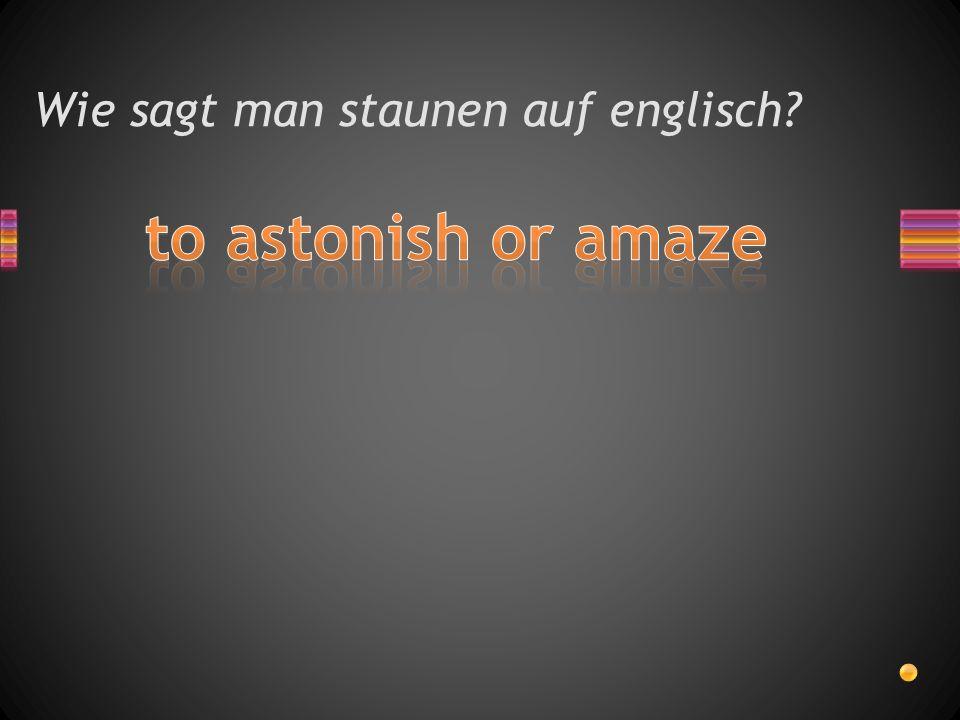 Wie sagt man staunen auf englisch