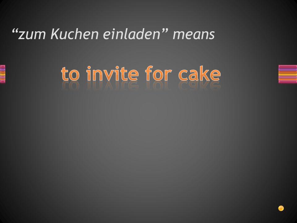 zum Kuchen einladen means
