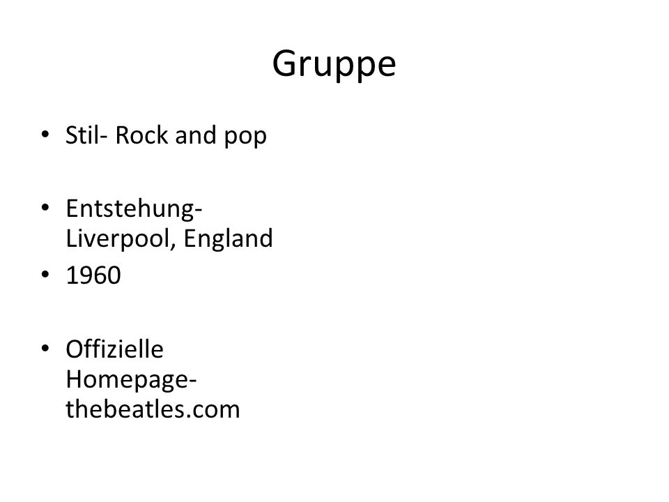 Gruppe Stil- Rock and pop Entstehung- Liverpool, England 1960