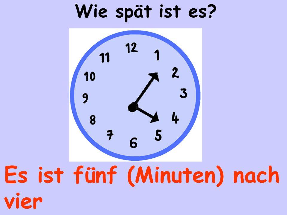 Es ist fünf (Minuten) nach vier