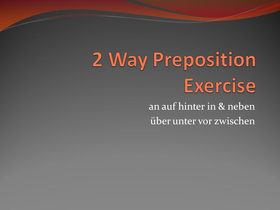2 Way Preposition Exercise