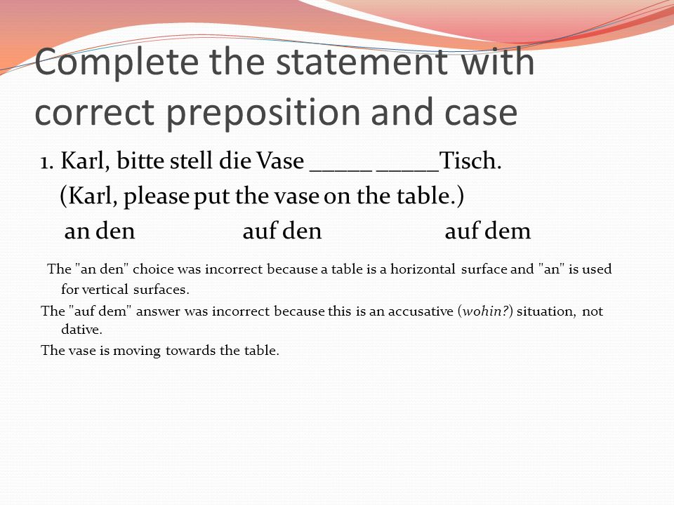 Complete the statement with correct preposition and case
