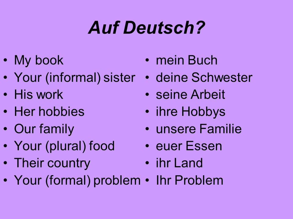 Auf Deutsch My book Your (informal) sister His work Her hobbies