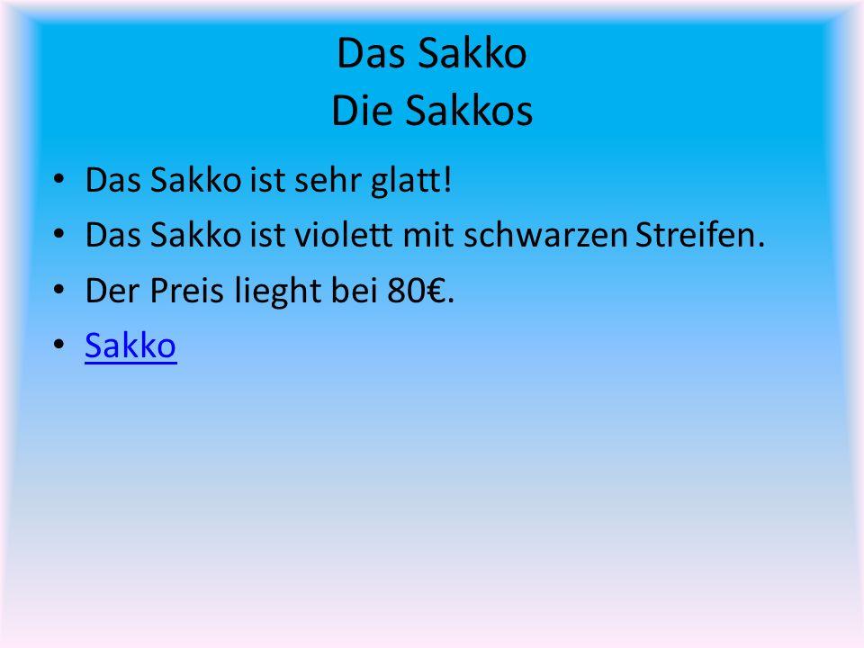 Das Sakko Die Sakkos Das Sakko ist sehr glatt!
