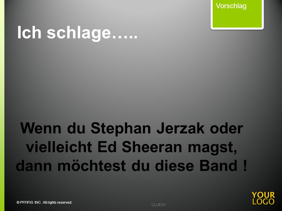 Vorschlag Ich schlage….. Wenn du Stephan Jerzak oder vielleicht Ed Sheeran magst, dann möchtest du diese Band !