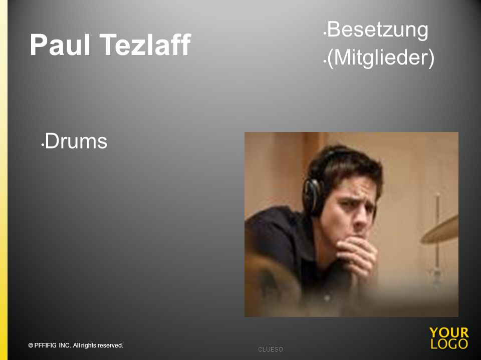 Paul Tezlaff Besetzung (Mitglieder) Drums Going into detail