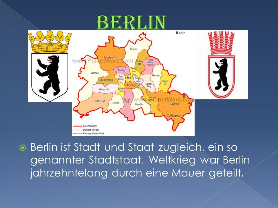 Berlin Berlin ist Stadt und Staat zugleich, ein so genannter Stadtstaat.