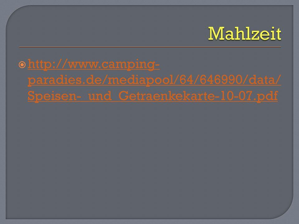 Mahlzeit http://www.camping-paradies.de/mediapool/64/646990/data/Speisen-_und_Getraenkekarte-10-07.pdf.