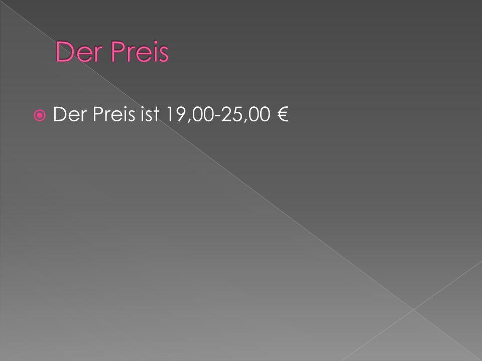 Der Preis Der Preis ist 19,00-25,00 €