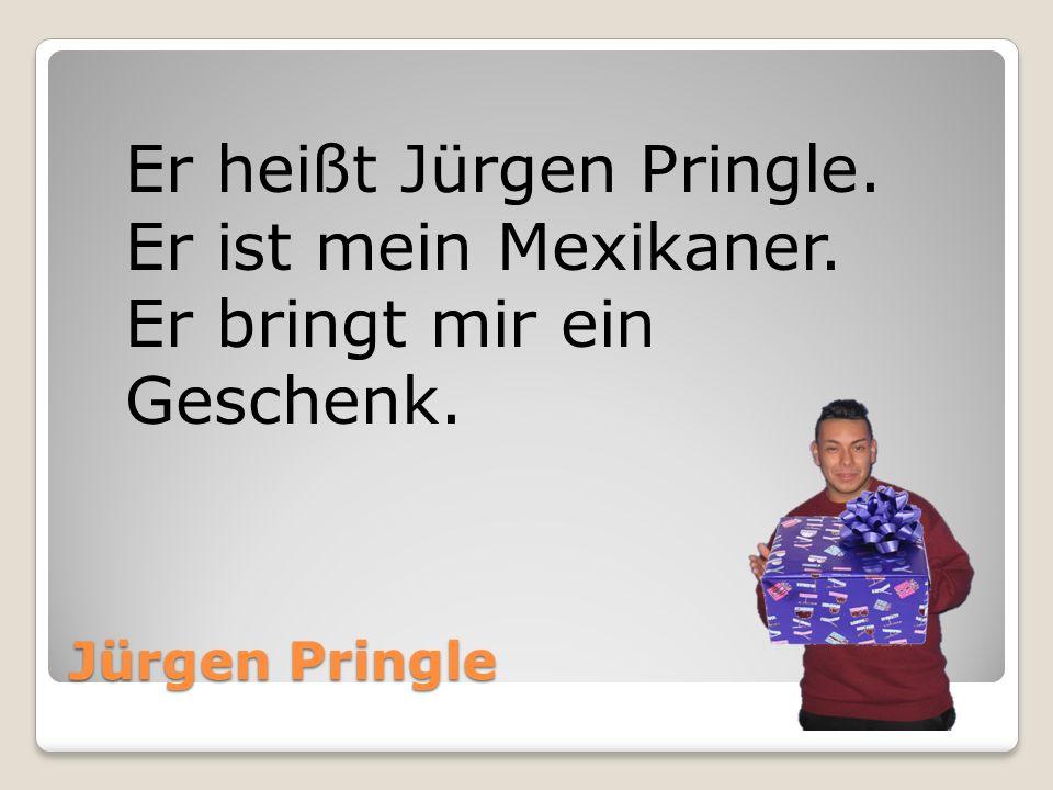 Er heißt Jürgen Pringle. Er ist mein Mexikaner