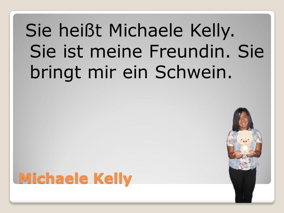 Sie heißt Michaele Kelly. Sie ist meine Freundin